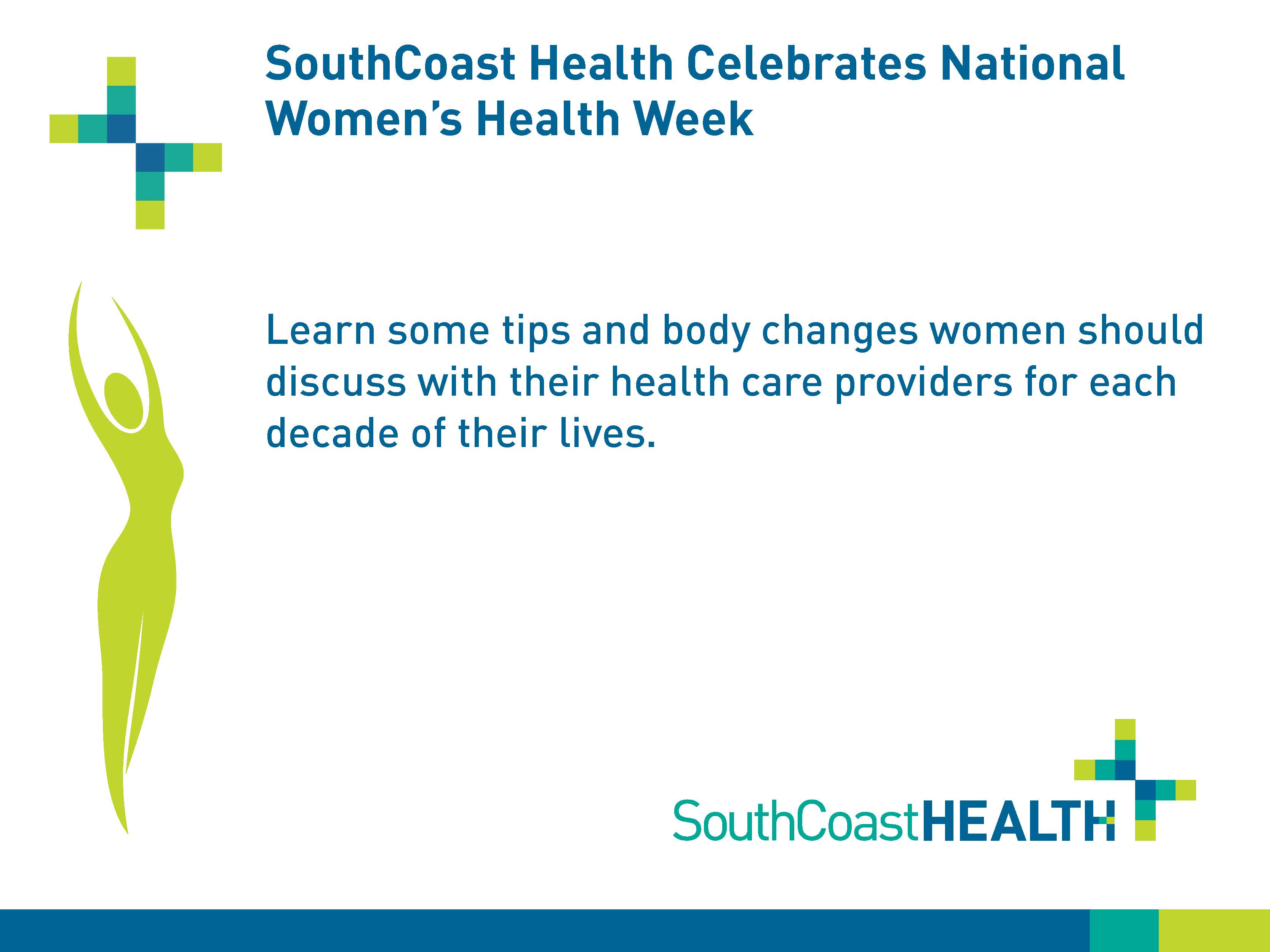 SouthCoast Health Celebrates National Women's Health Week. Learn some tips and body changes women should discuss with their health care providers for each decade of their lives.