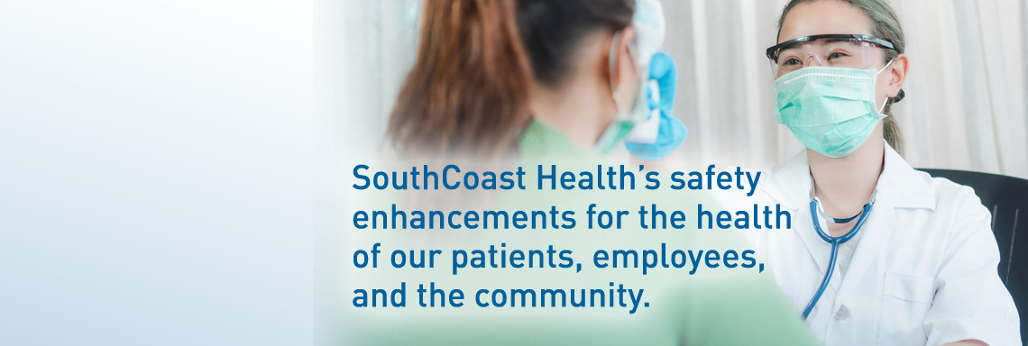SouthCoast Health's safety enhancements for the health of our patients, employees, and the community.